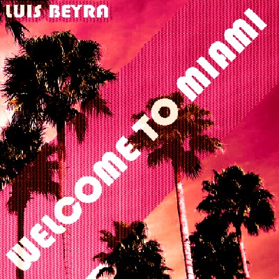 WELCOME TO MIAMI -  Luis Beyra