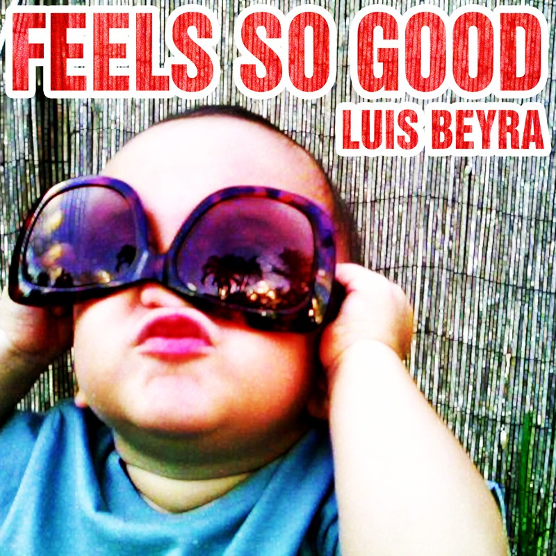 FEELS SO GOOD COVER LUIS BEYRA (800)