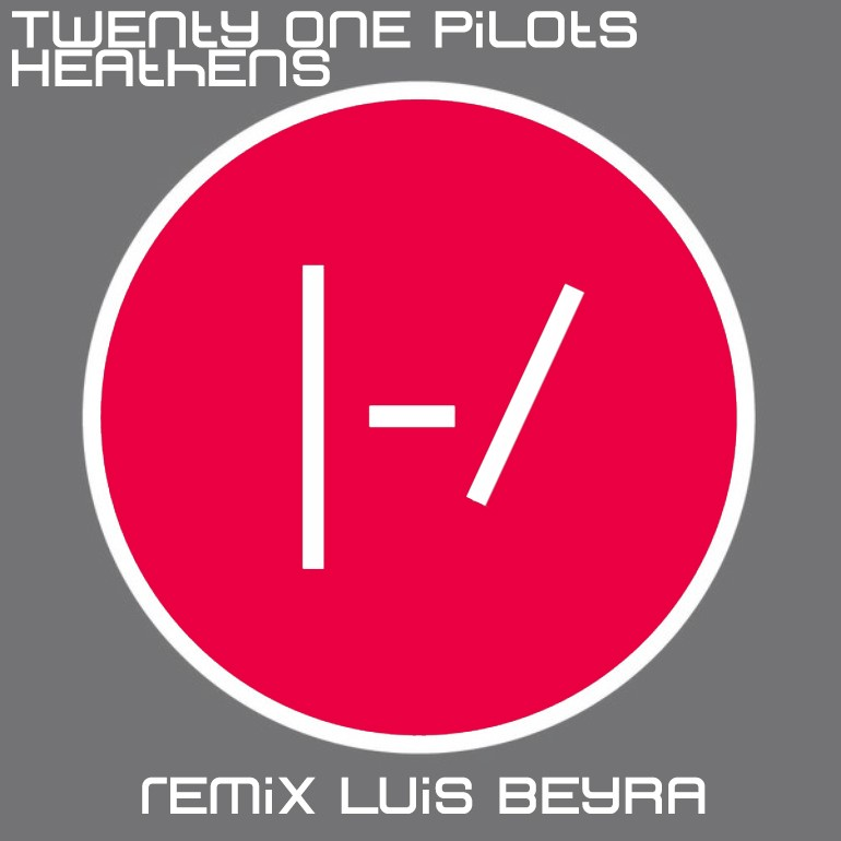twenty-one-pilots-heathens-remix-luis-beyra
